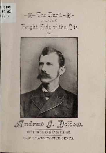 "Andrew J., 1846- [from old catalog] Dolbow - ""The dark and the bright side of the life"""