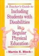Teacher's guide to including students with disabilities in regularphysical education by Martin E. Block