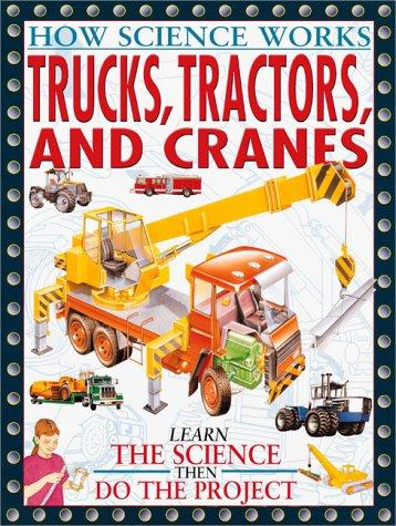 Trucks, Tractors, And Cranes (How Science Works)
