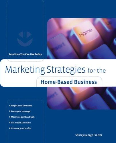 Download Marketing Strategies for the Home-Based Business
