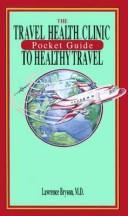 The travel health clinic pocket guide to healthy travel by Lawrence Bryson