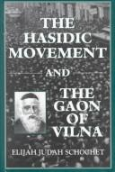 The Hasidic Movement and the Gaon of Vilna by Elijah Judah Schochet