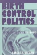 Birth control politics in the United States, 1916-1945 by Carole R. McCann