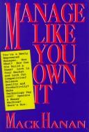 Manage like you own it by Mack Hanan