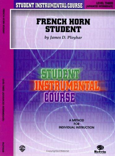 Student Instrumental Course, French Horn Student, Level 3 (Student Instrumental Course) by James Ployhar