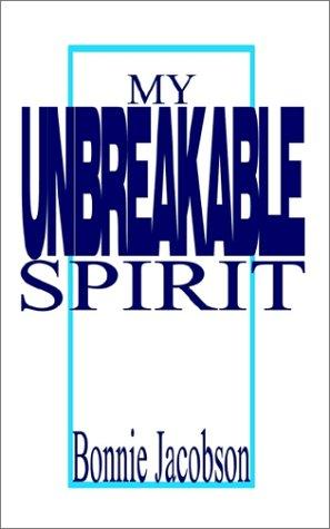 My Unbreakable Spirit by Bonnie Jacobson
