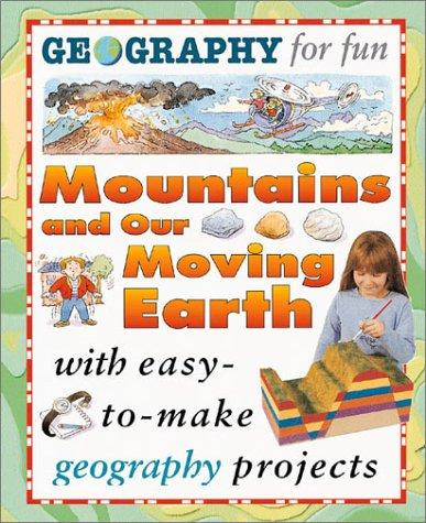 Mountains And Our Moving Earth (Geography for Fun)
