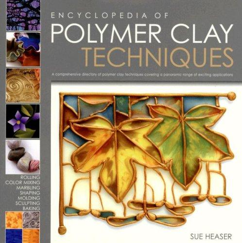 Encyclopedia of Polymer Clay Techniques by Sue Heaser