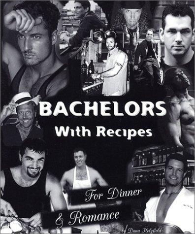 Bachelors with Recipes for Dinner & Romance by Dana Holyfield
