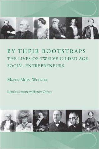 By Their Bootstraps:The Lives of Twelve Gilded Age Social Entrepreneurs by Martin Morse Wooster