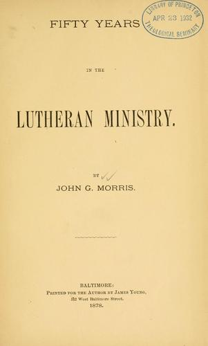 Fifty years in the Lutheran ministry by John Gottlieb Morris