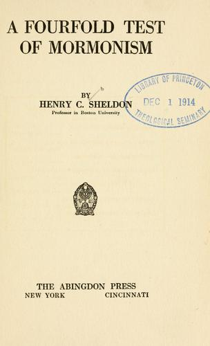 A fourfold test of Mormonism by Henry C. Sheldon