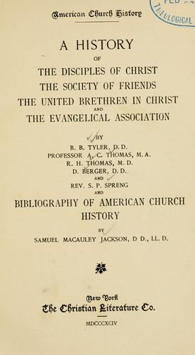 History of the Disciples of Christ, the Society of Friends, the United Brethren in Christ, and the Evangelical Association by Benjamin Bushrod Tyler