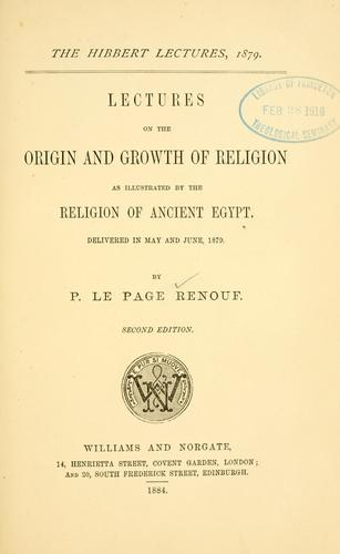 Lectures on the origin and growth of religion as illustrated by the religion of ancient Egypt by P. Le Page Renouf