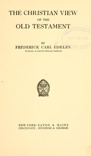 The Christian view of the Old Testament by Frederick Carl Eiselen