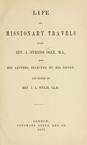 Life and missionary travels of the Rev. J. Furniss Ogle, from his letters by John Furniss Ogle
