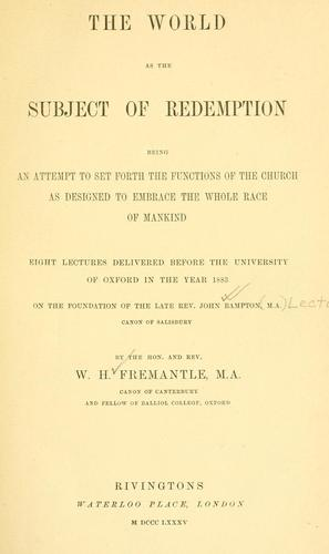 The world as the subject of redemption: being an attempt to set forth the functions of the church as designed to embrace the whole race of mankind by William Henry Fremantle