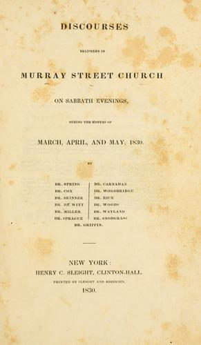 Discourses delivered in Murray Street Church on Sabbath evenings, during the months of March, April, and May, 1830 by Murray Street Church (New York, N.Y.)