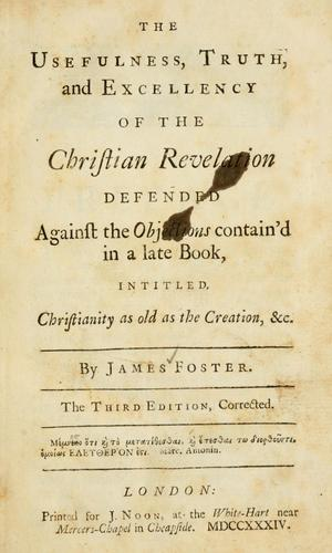 The usefulness, truth, and excellency of the Christian revelation defended by Foster, James