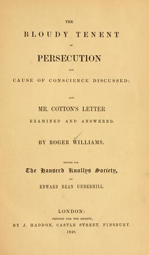The bloudy tenent of persecution for cause of conscience discussed by Williams, Roger