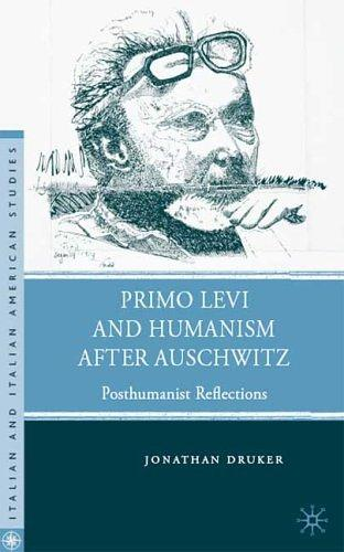 Primo Levi and humanism after Auschwitz by Jonathan Druker