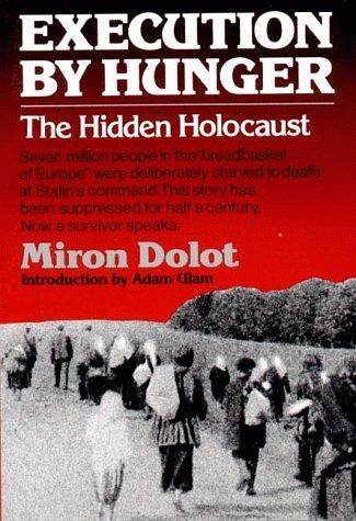 Execution by Hunger - The Hidden Holocaust by Miron Dolot