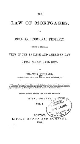 The law of mortgages, of real and personal property by Hilliard, Francis